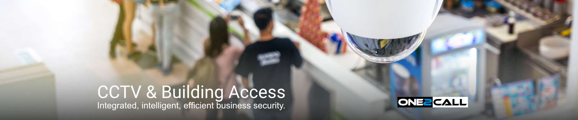 CCTV & Access - Integrated, intelligent, efficient business security.