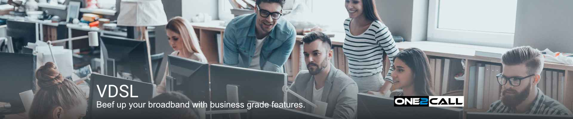 VDSL - Beef up your broadband with business grade features.